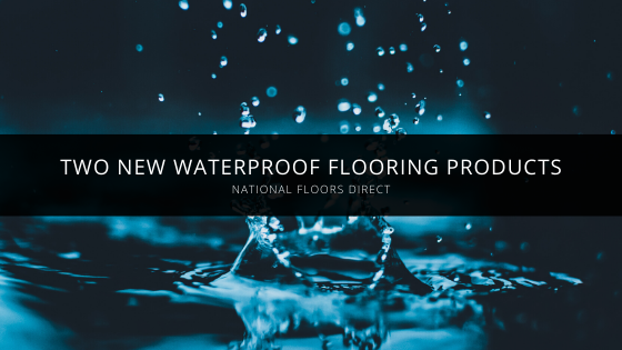 National Floors Direct Now Offering Two New Waterproof Flooring Products