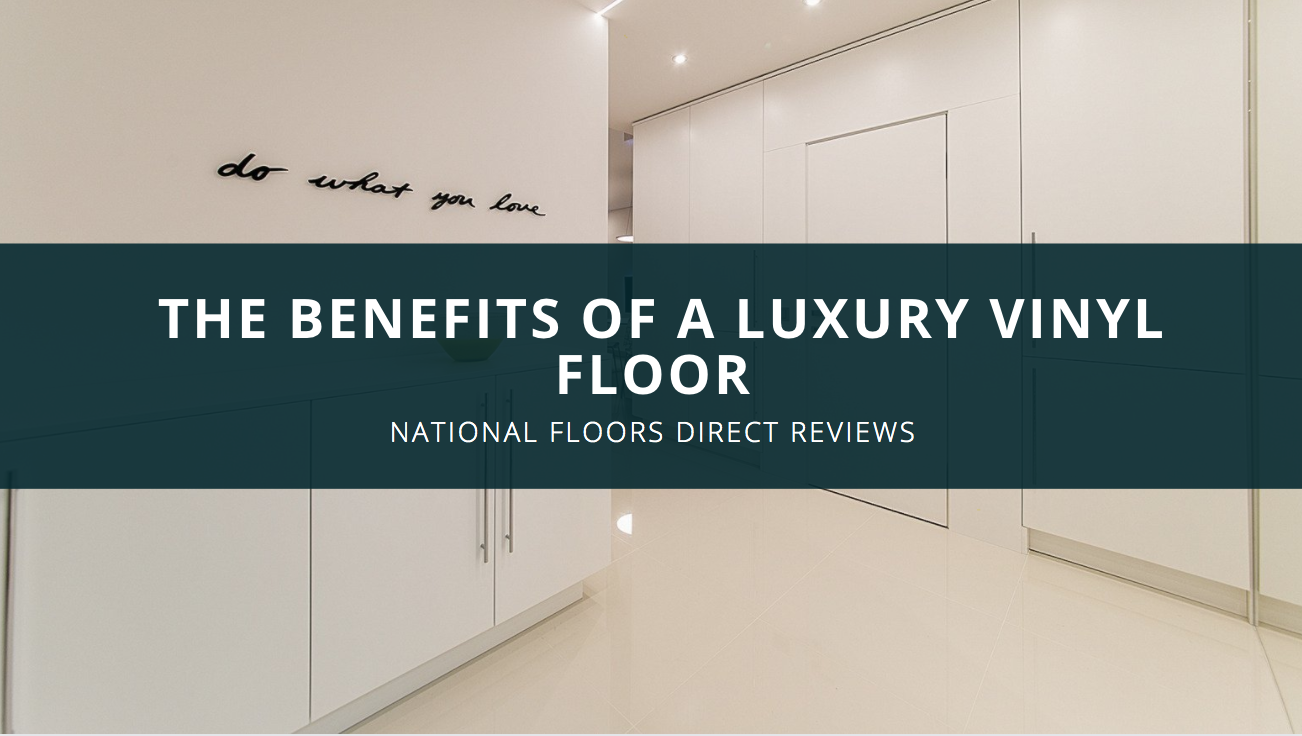 National Floors Direct Lists the Benefits of a Luxury Vinyl Floor