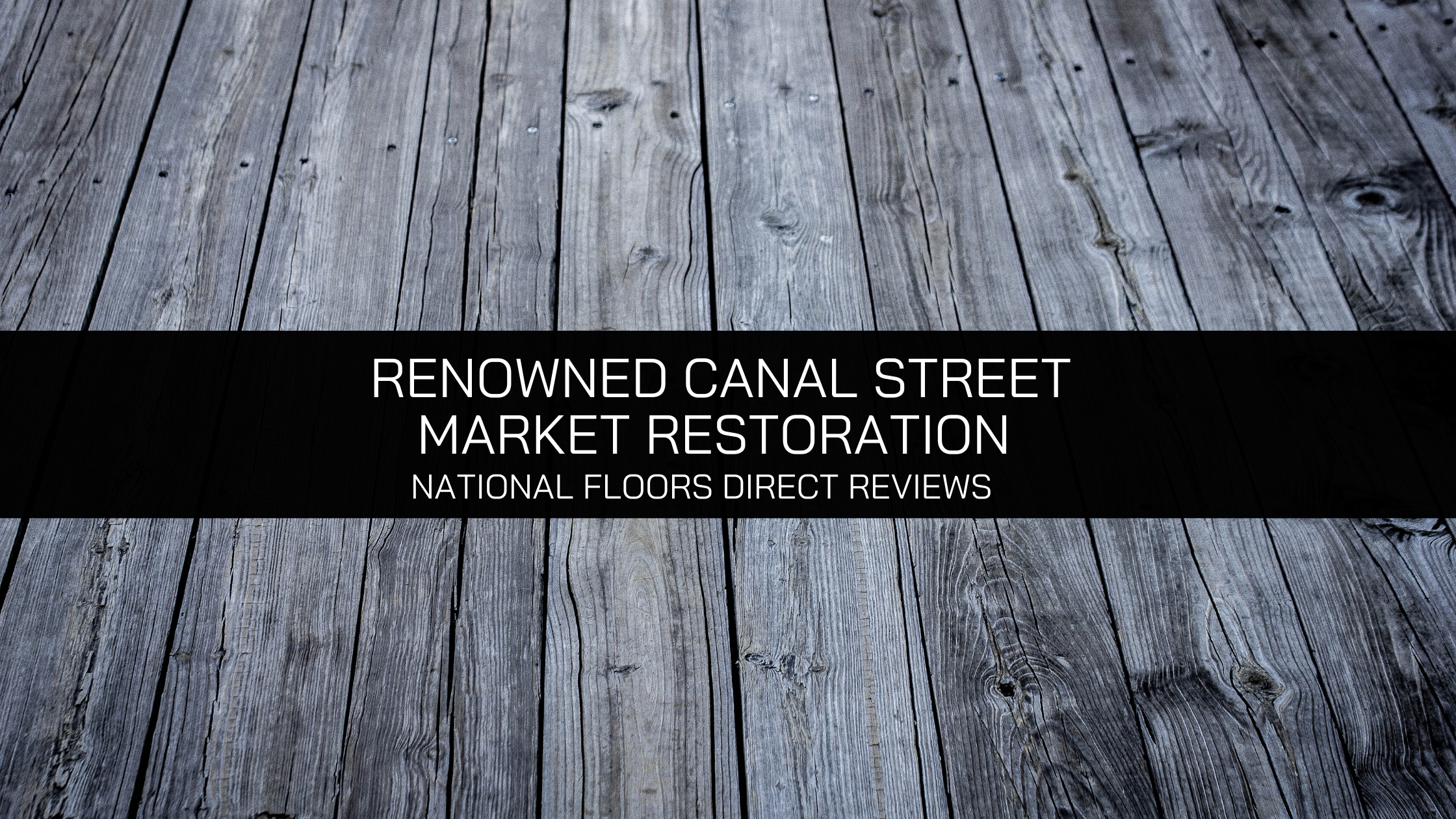 National Floors Direct Reviews: Renowned Canal Street Market Restoration
