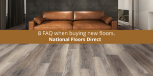 National Floors Direct lays out 8 FAQ when buying new floors.
