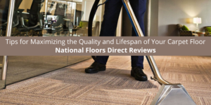 National Floors Direct Reviews Offers Tips for Maximizing the Lifespan
