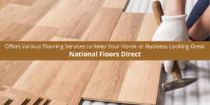 National Floors Direct Offers Various Flooring Services to Keep Your H