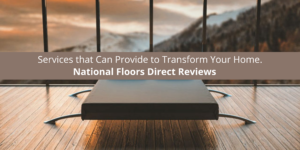 National Floors Direct Reviews that Can Provide to Transform Your Home.